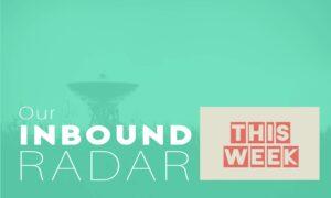 Our Inbound Radar This week